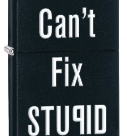Cant Fix Stupid Windproof Zippo Lighter